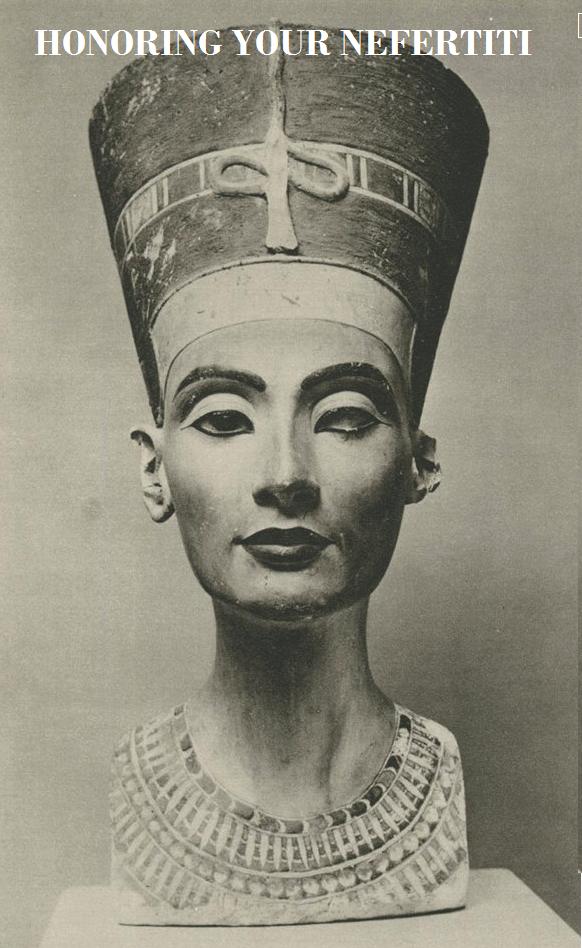 Honoring Your Nefertiti